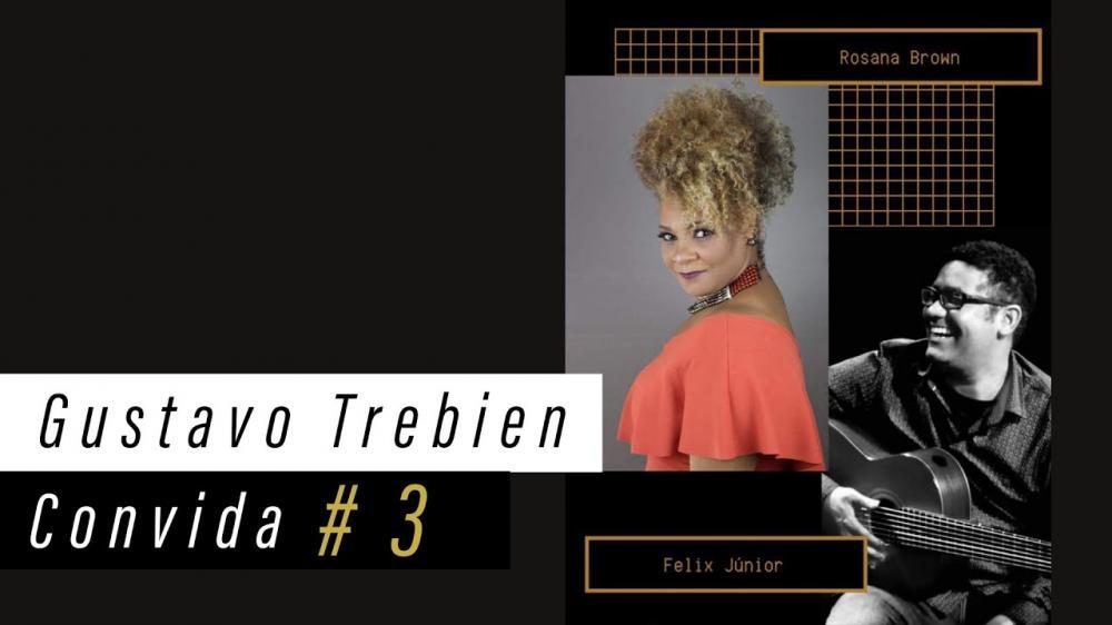 Gustavo Trebien Convida #3 - Rosana Brown e Félix Junior