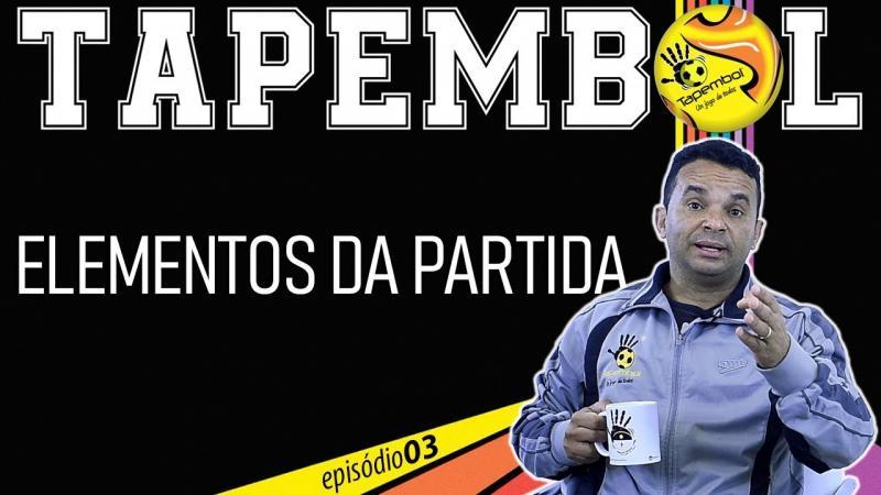 TAPEMBOL - T01/EP03 - ELEMENTOS DA PARTIDA